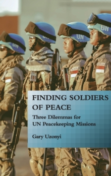 Image for Finding Soldiers of Peace : Three Dilemmas for UN Peacekeeping Missions