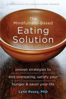 Image for The mindfulness-based eating solution  : proven strategies to end overeating, satisfy your hunger, and savor your life