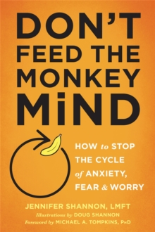 Image for Don't feed the monkey mind  : how to stop the cycle of anxiety, fear, and worry