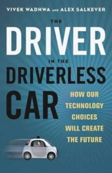 Image for The driver in the driverless car  : how our technology choices will create the future