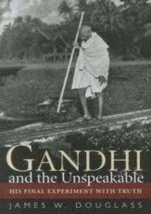 Image for Gandhi and the Unspeakable : His Final Experiment with Truth
