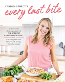 Image for Every Last Bite : A Deliciously Clean Approach to the Specific Carbohydrate Diet