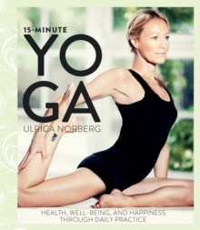 Image for 15-Minute Yoga : Health, Well-Being, and Happiness through Daily Practice