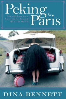 Image for Peking to Paris : Life and Love on a Short Drive Around Half the World