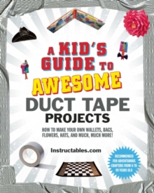Image for A Kid's Guide to Awesome Duct Tape Projects : How to Make Your Own Wallets, Bags, Flowers, Hats, and Much, Much More!