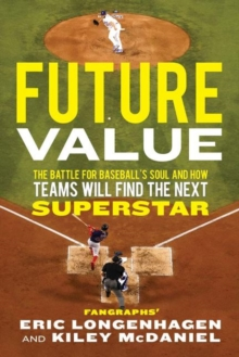 Image for Future Value : The Battle for Baseball's Soul and How Teams Will Find the Next Superstar