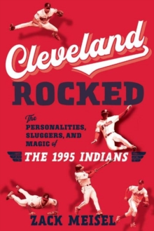 Image for Cleveland Rocked : The Personalities, Sluggers, and Magic of the 1995 Indians