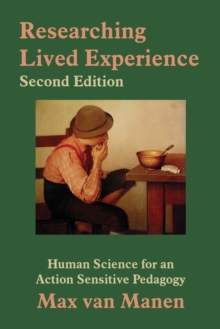 Image for Researching lived experience  : human science for an action sensitive pedagogy