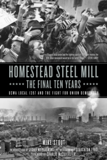 Image for Homestead Steel Mill - The Final Ten Years : USWA Local 1937 and the Fight for Union Democracy