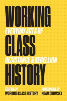 Image for Working Class History : Everyday Acts of Resistance and Rebellion