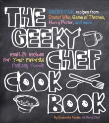 Image for The geeky chef cookbook  : 50 real-life recipes for your favorite fantasy foods