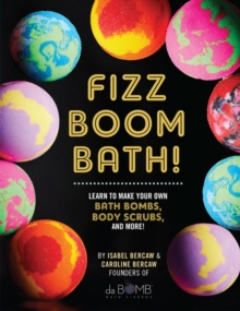 Image for Fizz boom bath!  : learn to make your own bath bombs, body scrubs, and more!