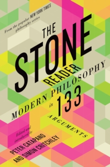 Image for The stone reader  : modern philosophy in 133 arguments