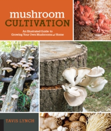 Image for Mushroom Cultivation : An Illustrated Guide to Growing Your Own Mushrooms at Home
