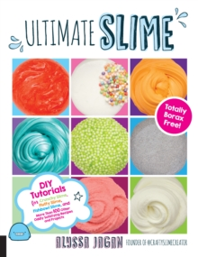 Image for Ultimate Slime : DIY Tutorials for Crunchy Slime, Fluffy Slime, Fishbowl Slime, and More Than 100 Other Oddly Satisfying Recipes and Projects--Totally Borax Free!