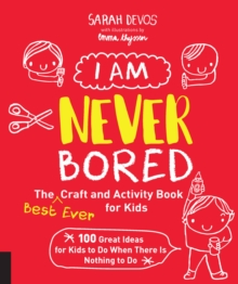 Image for I am never bored  : the best ever craft and activity book for kids