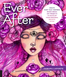 Image for Ever After : Create Fairy Tale-Inspired Mixed-Media Art Projects to Develop Your Personal Artistic Style