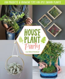 Image for Houseplant Party : Fun projects & growing tips for epic indoor plants