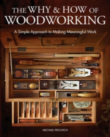 Image for The why and how of woodworking  : a simple approach to making meaningful work