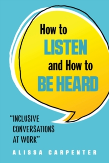Image for How to Listen and How to be Heard : Inclusive Conversations at Work