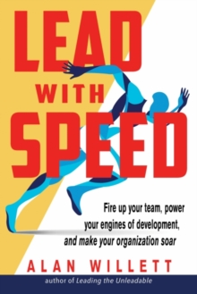 Image for Lead with speed  : fire up your team, power your engines of development, and make your organization soar