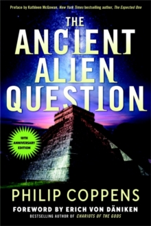 Image for The ancient alien question  : an inquiry into the existence, evidence, and influence of ancient visitors