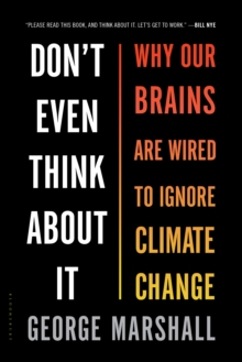Image for Don't Even Think About It : Why Our Brains Are Wired to Ignore Climate Change