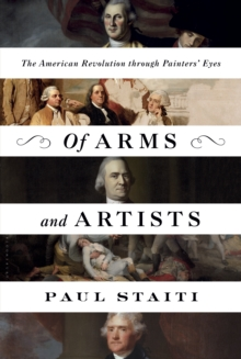 Image for Of arms and artists  : the American Revolution through painters' eyes