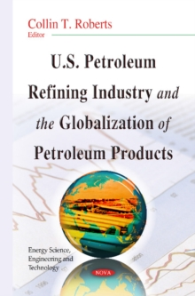 U.S. Petroleum Refining Industry & the Globalization of Petroleum Products