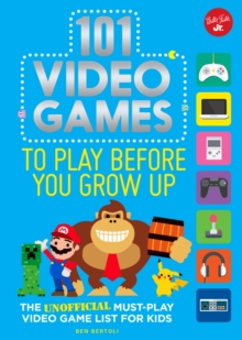 Image for 101 video games to play before you grow up  : the unofficial must-play video game list for kids
