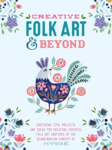 Image for Creative Folk Art and Beyond : Inspiring tips, projects, and ideas for creating cheerful folk art inspired by the Scandinavian concept of hygge