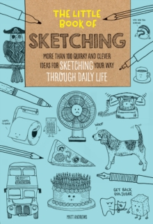 Image for The Little Book of Sketching : More than 100 quirky and clever ideas for sketching your way through daily life