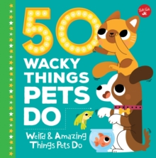 Image for 50 wacky things pets do  : weird & amazing things pets do