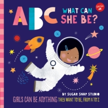 Image for ABC what can she be?  : girls can be anything they want to be, from A to Z