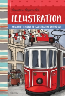 Image for Anywhere, Anytime Art: Illustration : An artist's guide to illustration on the go!