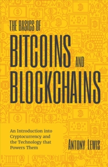 Image for The basics of bitcoins and blockchains  : an introduction to cryptocurrencies and the technology that powers them