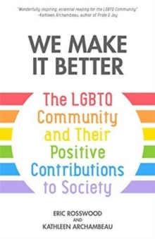 Image for We make it better  : the LGBTQ community and their positive contributions to society