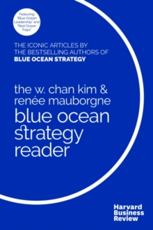 Image for The W. Chan Kim and Renee Mauborgne Blue Ocean Strategy Reader : The iconic articles by bestselling authors W. Chan Kim and Renee Mauborgne