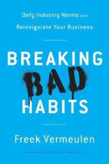 Image for Breaking Bad Habits : Defy Industry Norms and Reinvigorate Your Business