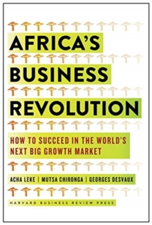 Image for Africa's Business Revolution : How to Succeed in the World's Next Big Growth Market