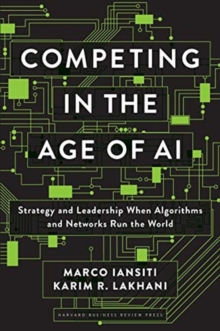 Image for Competing in the age of AI  : strategy and leadership when algorithms and networks run the world