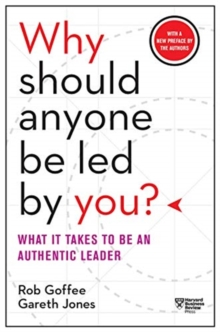 Image for Why Should Anyone Be Led by You? With a New Preface by the Authors : What It Takes to Be an Authentic Leader