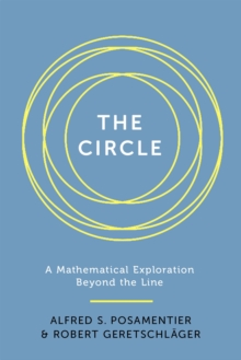Image for The circle  : a mathematical exploration beyond the line