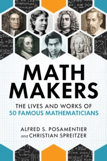 Image for Math Makers : The Lives and Works of 50 Famous Mathematicians