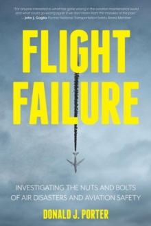 Image for Flight Failure: Investigating the Nuts and Bolts of Air Disasters and Aviation Safety