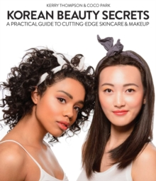 Image for Korean beauty secrets  : a practical guide to cutting-edge skincare & makeup