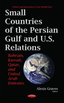 Image for Small countries of the Persian Gulf and U.S. relations  : Bahrain, Kuwait, Qatar, and United Arab Emirates