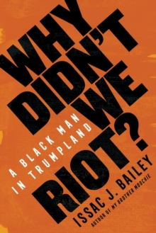 Image for Why Didn't We Riot? : A Black Man in Trumpland