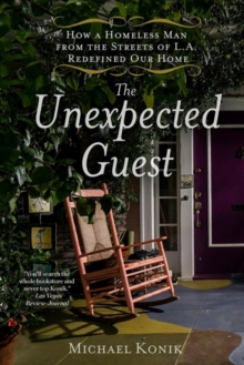 Image for The Unexpected Guest : How a Homeless Man from the Streets of L.A. Redefined Our Home
