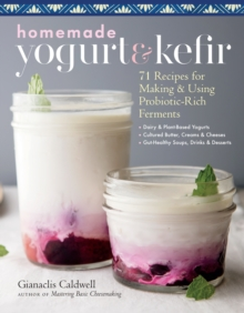 Image for Homemade Yogurt and Kefir: 71 Recipes for Making & Using Probiotic-Rich Ferments